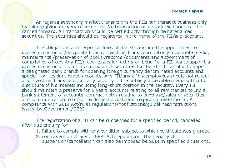 Foreign Capital Ar regards secondary market transactions the FIIs can transact business only by