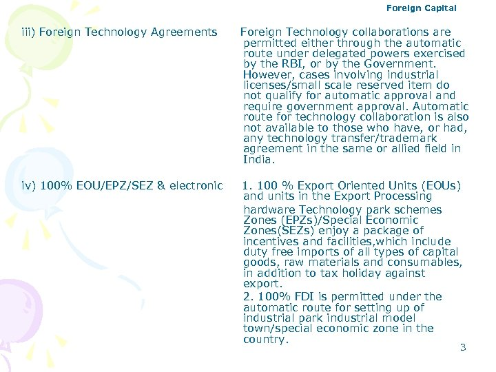 Foreign Capital iii) Foreign Technology Agreements Foreign Technology collaborations are permitted either through the