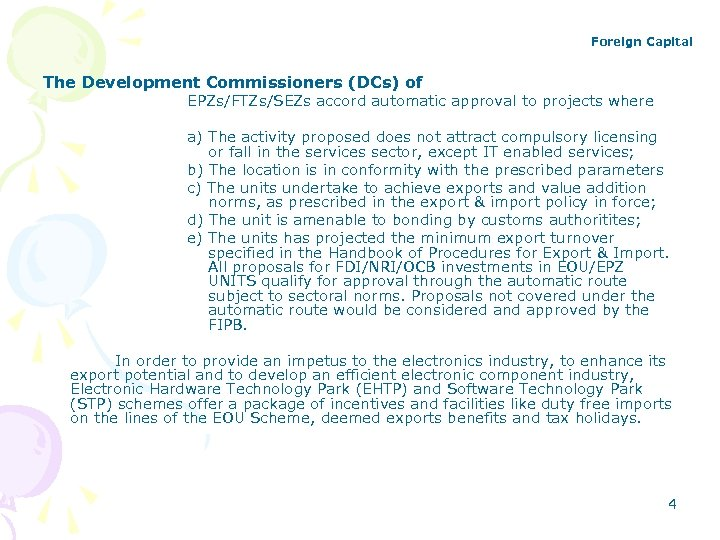Foreign Capital The Development Commissioners (DCs) of EPZs/FTZs/SEZs accord automatic approval to projects where