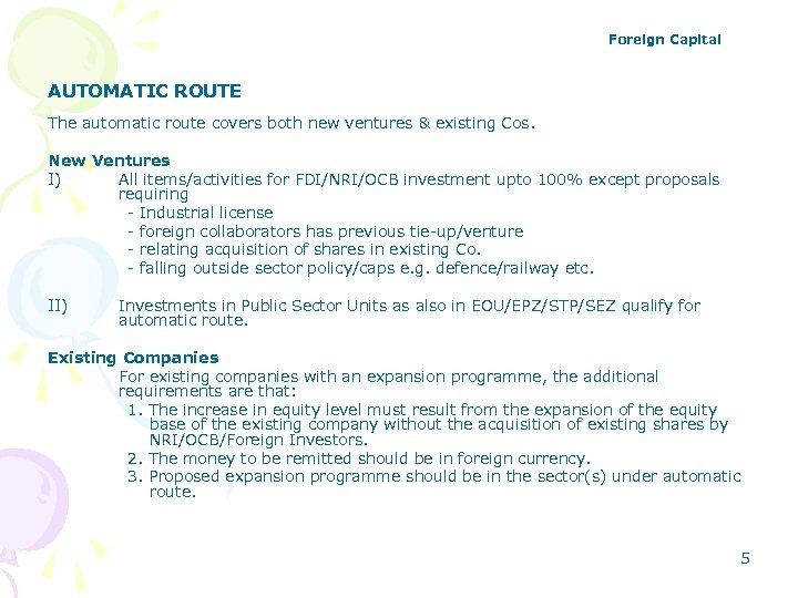 Foreign Capital AUTOMATIC ROUTE The automatic route covers both new ventures & existing Cos.
