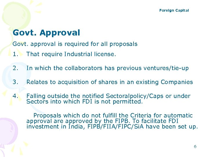 Foreign Capital Govt. Approval Govt. approval is required for all proposals 1. That require