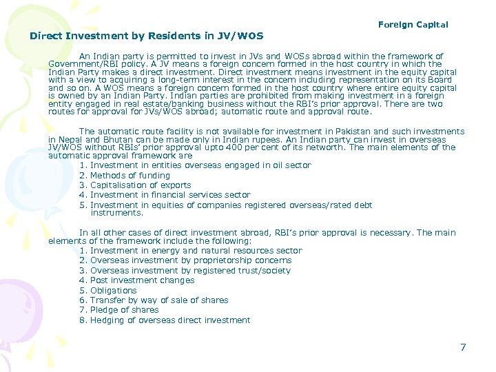Foreign Capital Direct Investment by Residents in JV/WOS An Indian party is permitted to