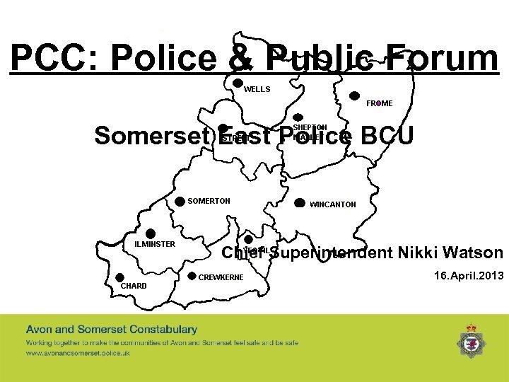PCC: Police & Public Forum Somerset East Police BCU Chief Superintendent Nikki Watson 16.