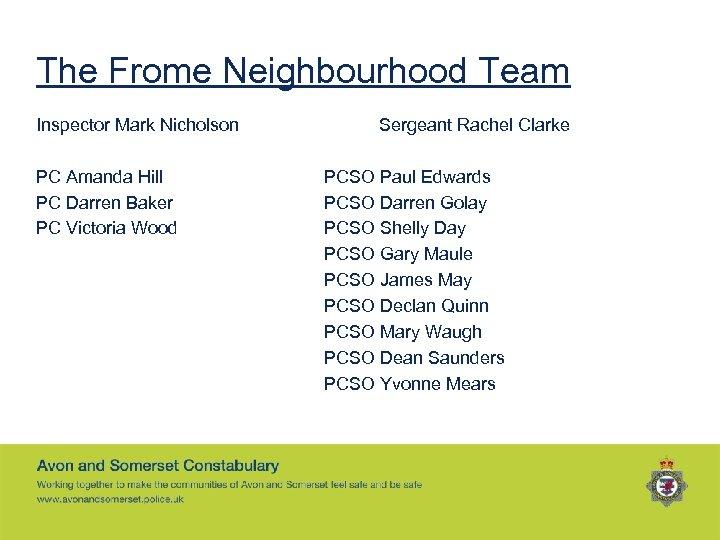 The Frome Neighbourhood Team Inspector Mark Nicholson PC Amanda Hill PC Darren Baker PC