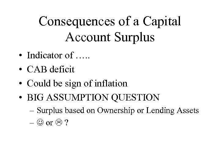 Consequences of a Capital Account Surplus • • Indicator of …. . CAB deficit