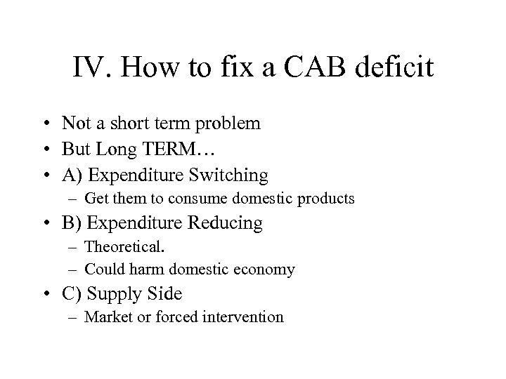 IV. How to fix a CAB deficit • Not a short term problem •