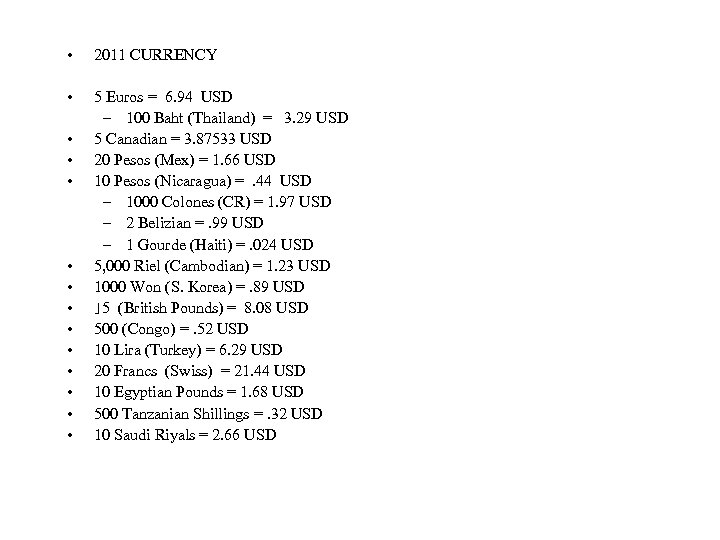 • 2011 CURRENCY • 5 Euros = 6. 94 USD – 100 Baht