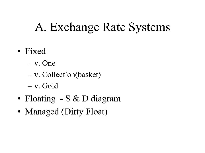 A. Exchange Rate Systems • Fixed – v. One – v. Collection(basket) – v.