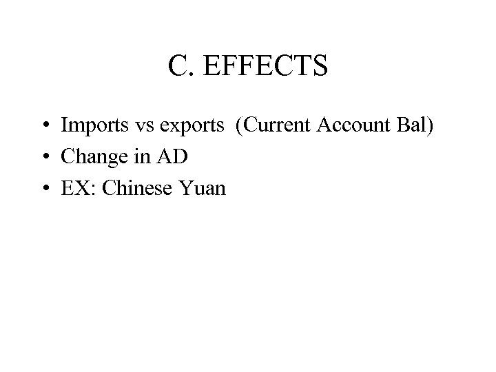 C. EFFECTS • Imports vs exports (Current Account Bal) • Change in AD •