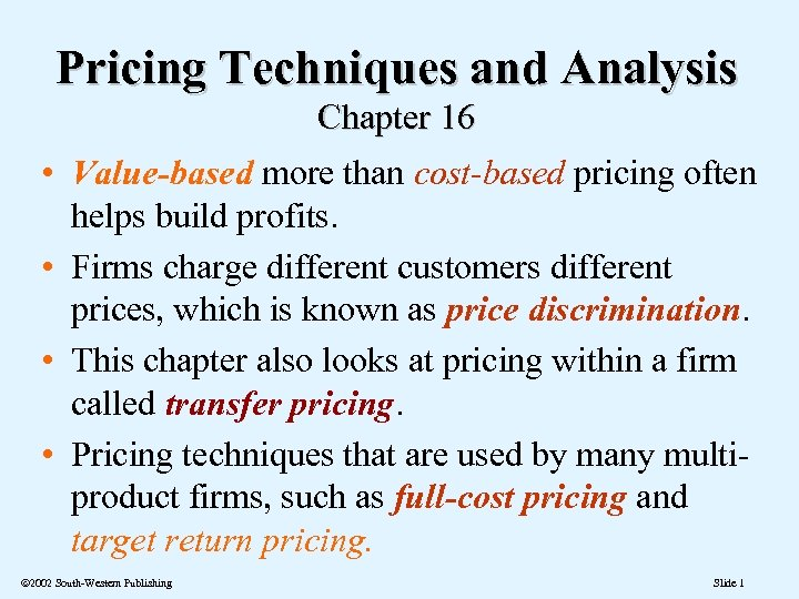 Pricing Techniques and Analysis Chapter 16 • Value-based more than cost-based pricing often helps