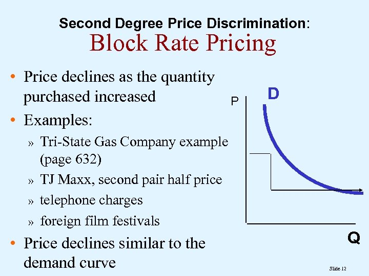 Second Degree Price Discrimination: Block Rate Pricing • Price declines as the quantity purchased