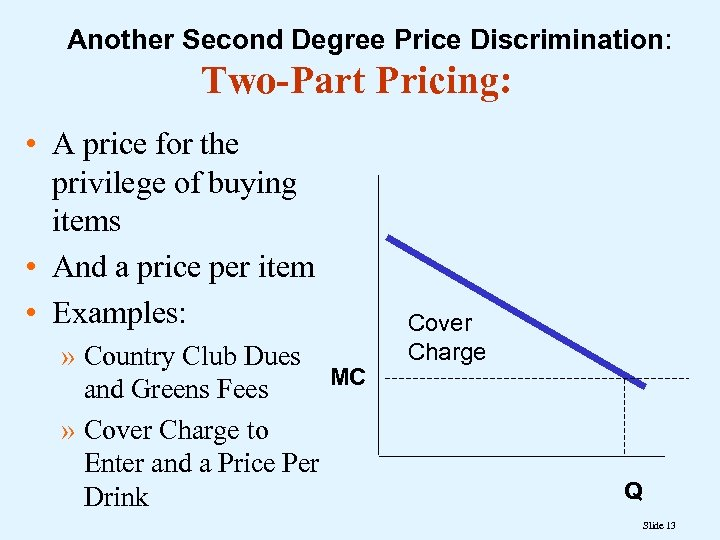 Another Second Degree Price Discrimination: Two-Part Pricing: • A price for the privilege of