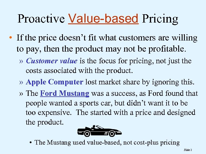 Proactive Value-based Pricing • If the price doesn't fit what customers are willing to