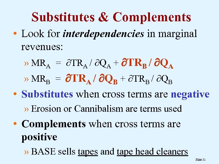 Substitutes & Complements • Look for interdependencies in marginal revenues: » MRA = TRA