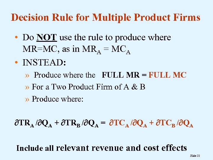 Decision Rule for Multiple Product Firms • Do NOT use the rule to produce