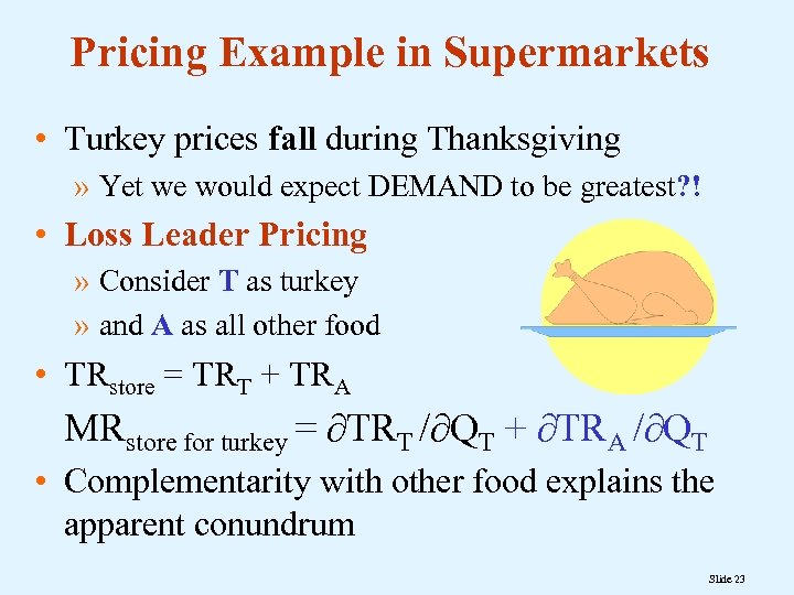 Pricing Example in Supermarkets • Turkey prices fall during Thanksgiving » Yet we would