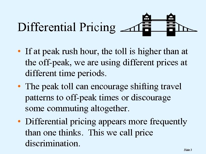Differential Pricing • If at peak rush hour, the toll is higher than at