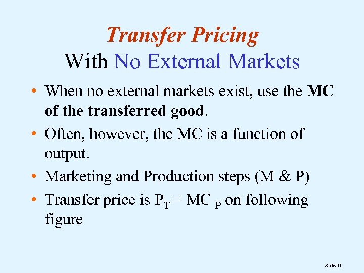Transfer Pricing With No External Markets • When no external markets exist, use the