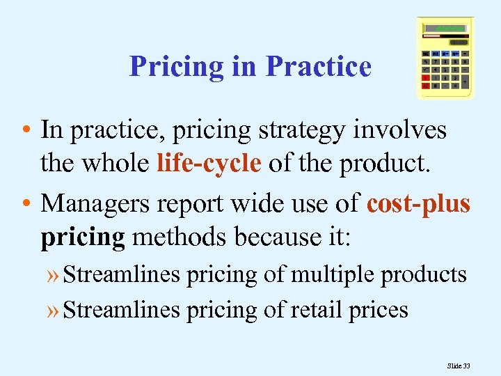 Pricing in Practice • In practice, pricing strategy involves the whole life-cycle of the