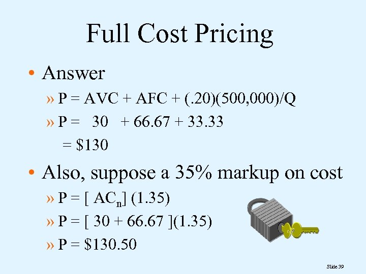 Full Cost Pricing • Answer » P = AVC + AFC + (. 20)(500,