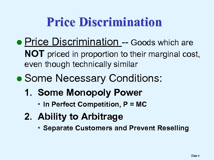 Price Discrimination l Price Discrimination -- Goods which are NOT priced in proportion to