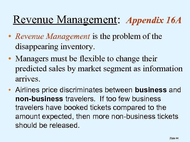 Revenue Management: Appendix 16 A • Revenue Management is the problem of the disappearing