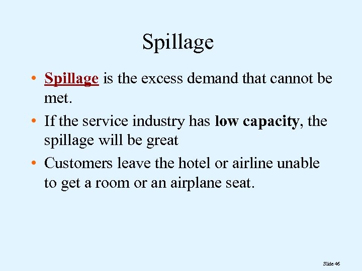 Spillage • Spillage is the excess demand that cannot be met. • If the