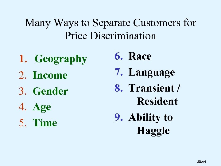 Many Ways to Separate Customers for Price Discrimination 1. 2. 3. 4. 5. Geography