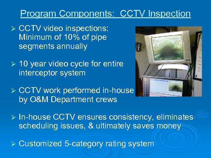 Program Components: CCTV Inspection Ø CCTV video inspections: Minimum of 10% of pipe segments