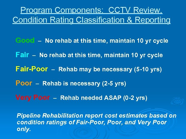 Program Components: CCTV Review, Condition Rating Classification & Reporting Good – No rehab at