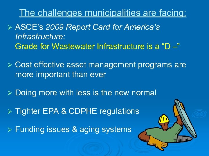 The challenges municipalities are facing: Ø ASCE's 2009 Report Card for America's Infrastructure: Grade