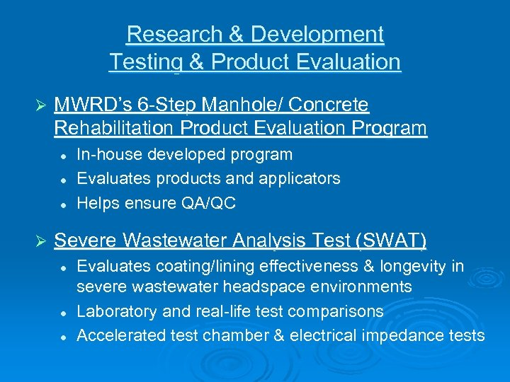 Research & Development Testing & Product Evaluation Ø MWRD's 6 -Step Manhole/ Concrete Rehabilitation
