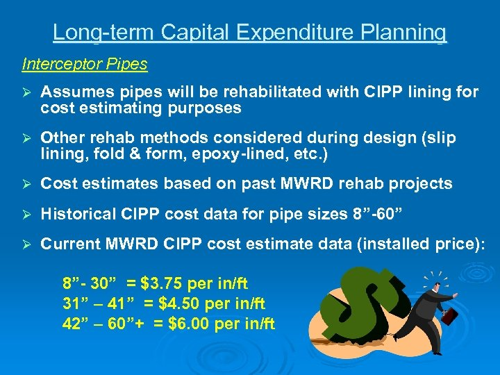 Long-term Capital Expenditure Planning Interceptor Pipes Ø Assumes pipes will be rehabilitated with CIPP
