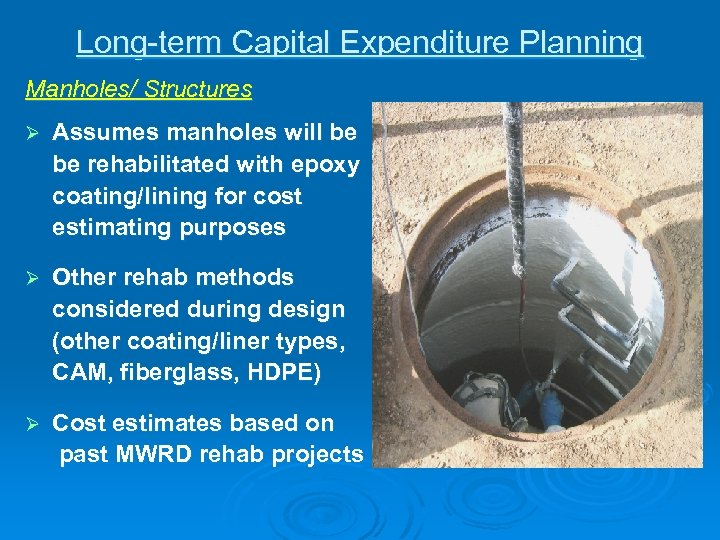 Long-term Capital Expenditure Planning Manholes/ Structures Ø Assumes manholes will be be rehabilitated with