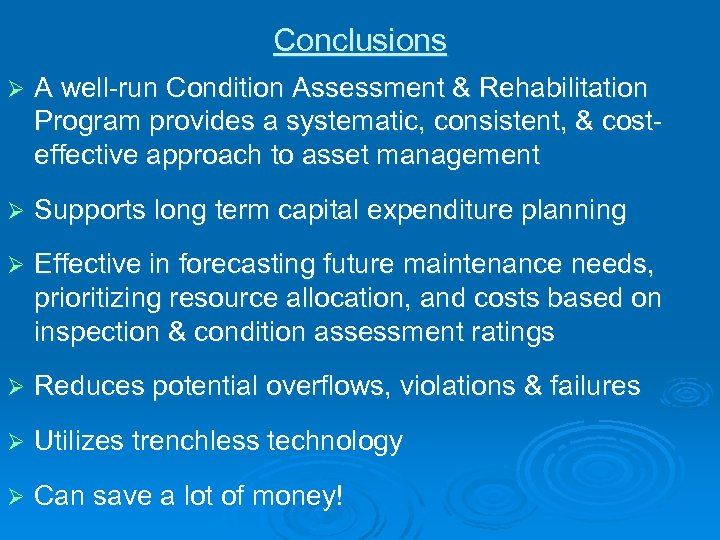 Conclusions Ø A well-run Condition Assessment & Rehabilitation Program provides a systematic, consistent, &