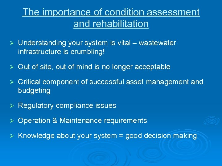 The importance of condition assessment and rehabilitation Ø Understanding your system is vital –