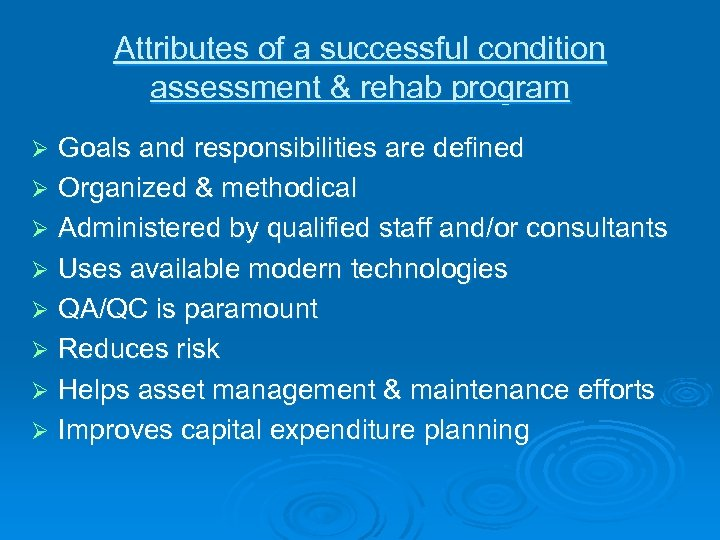 Attributes of a successful condition assessment & rehab program Goals and responsibilities are defined
