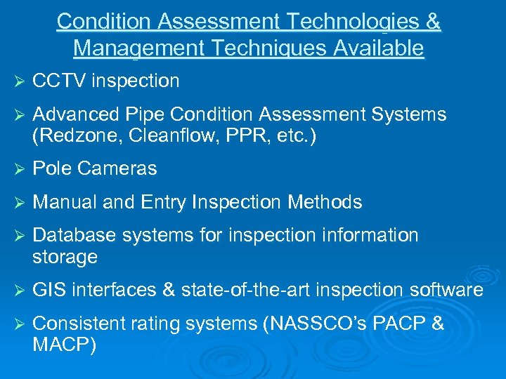 Condition Assessment Technologies & Management Techniques Available Ø CCTV inspection Ø Advanced Pipe Condition