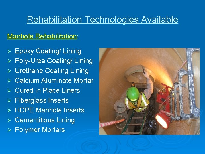 Rehabilitation Technologies Available Manhole Rehabilitation: Ø Ø Ø Ø Ø Epoxy Coating/ Lining Poly-Urea