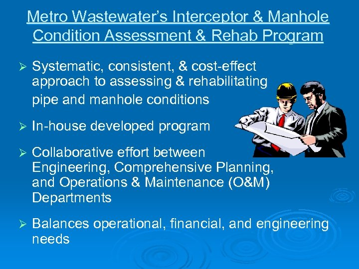 Metro Wastewater's Interceptor & Manhole Condition Assessment & Rehab Program Ø Systematic, consistent, &