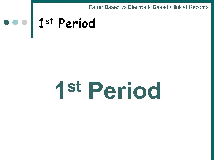 Paper Based vs Electronic Based Clinical Records st 1 Period st Period 1