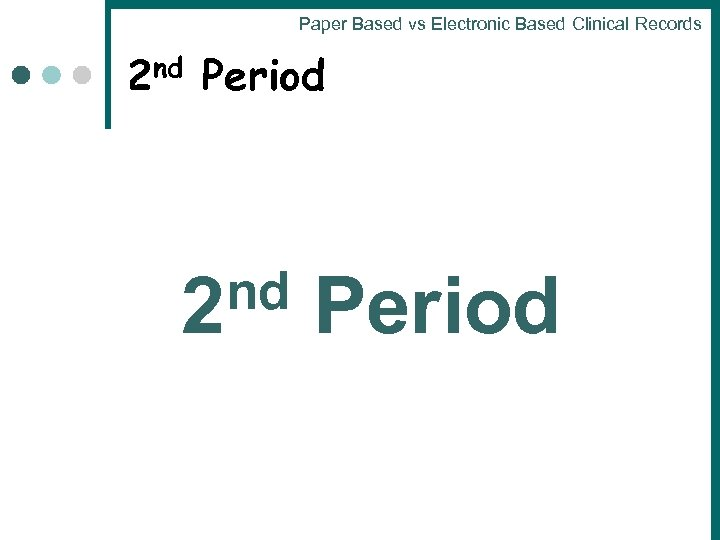 Paper Based vs Electronic Based Clinical Records 2 nd Period 2