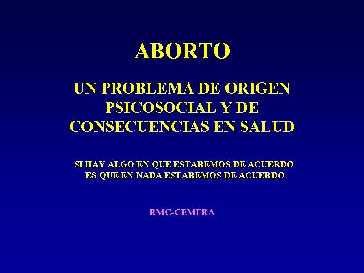 ABORTO UN PROBLEMA DE ORIGEN PSICOSOCIAL Y DE CONSECUENCIAS EN SALUD SI HAY ALGO