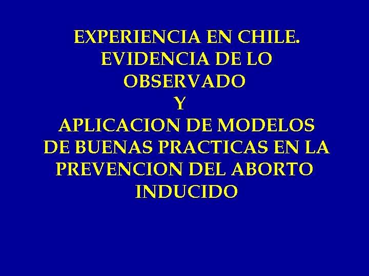 EXPERIENCIA EN CHILE. EVIDENCIA DE LO OBSERVADO Y APLICACION DE MODELOS DE BUENAS PRACTICAS