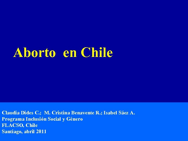 Aborto en Chile Claudia Dides C. ; M. Cristina Benavente R. ; Isabel Sáez