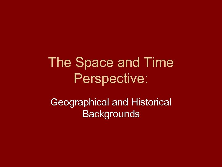The Space and Time Perspective: Geographical and Historical Backgrounds