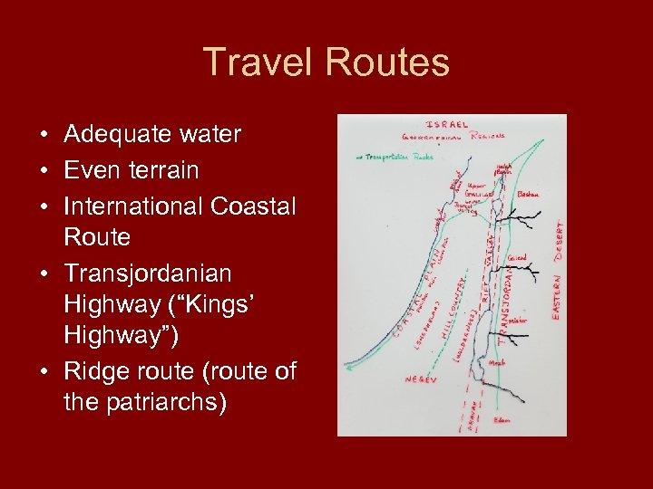 Travel Routes • Adequate water • Even terrain • International Coastal Route • Transjordanian