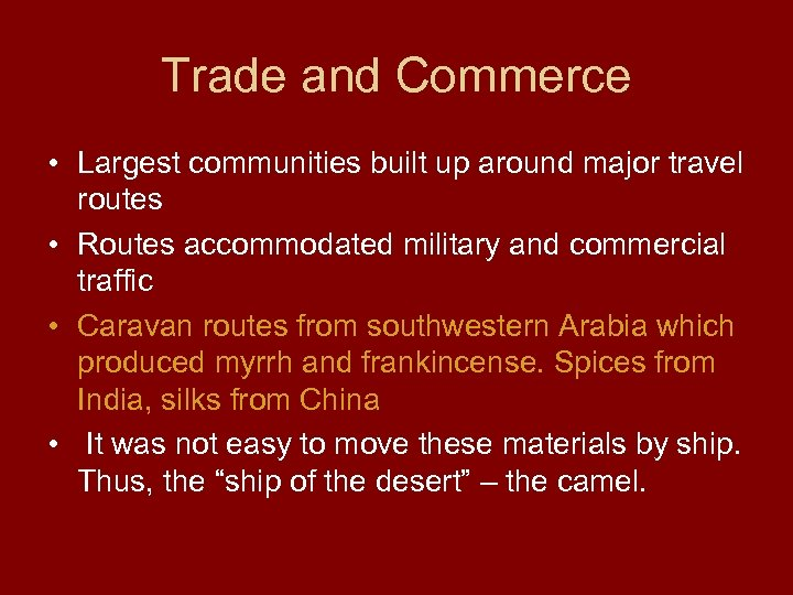 Trade and Commerce • Largest communities built up around major travel routes • Routes