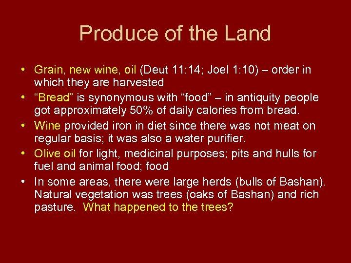 Produce of the Land • Grain, new wine, oil (Deut 11: 14; Joel 1:
