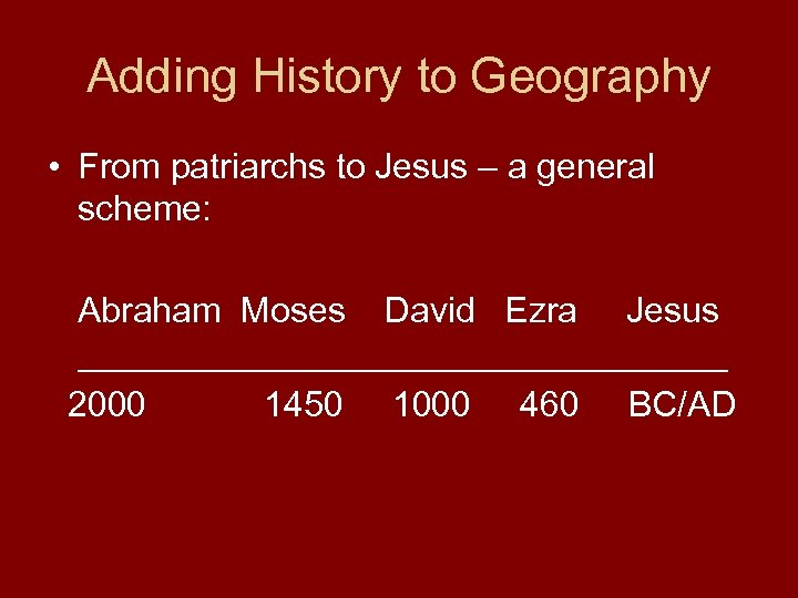 Adding History to Geography • From patriarchs to Jesus – a general scheme: Abraham
